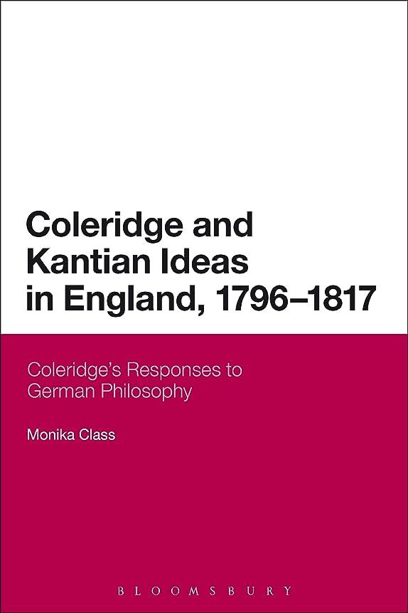 まばたき包括的根絶するColeridge and Kantian Ideas in England, 1796-1817: Coleridge's Responses to German Philosophy (Continuum Literary Studies) (English Edition)