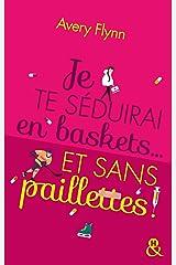 Je te séduirai en baskets... et sans paillettes ! (&H) Format Kindle