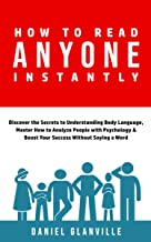 How to Read Anyone Instantly: Discover the Secrets to Understanding Body Language, Master How to Analyze People with Psych...