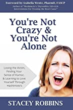 You're Not Crazy And You're Not Alone: Losing the Victim, Finding Your Sense of Humor, and Learning to Love Yourself Throu...