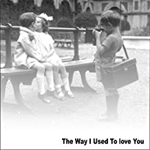 The Way I Used to Love You