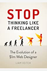 Stop Thinking Like a Freelancer: The Evolution of a $1M Web Designer Kindle Edition