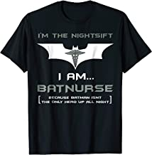 I'M THE NIGHTSIFT I AM.. BATNURSE Funny Nurse T-shirt