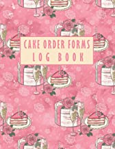 Cake Order Forms Log Book: Planner and Organizer Form Bakery and Pastry Forms Order Book For Cake Cupcakes Cookies Order F...