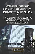 I-book: un nuevo formato documental híbrido entre los formatos textuales y de audio: Hipótesis de la hibridación documenta...