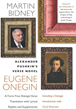 ALEXANDER PUSHKIN'S VERSE NOVEL EUGENE ONEGIN: A Form-True Dialogic Verse Translation with Lyrical Replies and Supplements