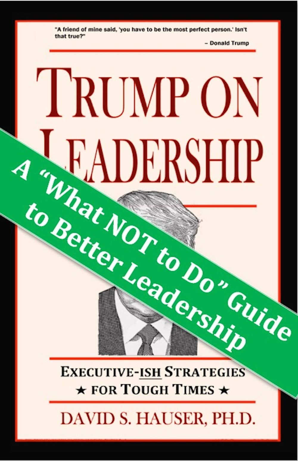 Trump on Leadership: Executive-ish Strategies for Tough Times