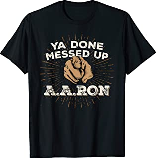 You Done Messed Up Aaron T Shirt Funny School Tee