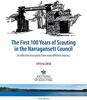 The First 100 Years of Scouting in the Narragansett Council: A collection of accounts from many different sources.