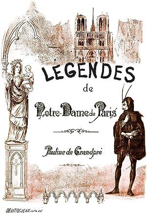 Les Légendes de Notre-Dame de Paris: Avec Les Image