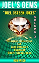 Joel Osteen Jokes ~ Volume 2 ~ Hilarious Collection of Joel Osteen Jokes (You Can You Will, Break Out, I Declare, Become a Better You, It's Your Time, Every Day a Friday) (Joel's Gems)