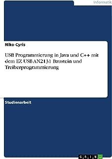 USB Programmierung in Java und C++ mit dem EZ USB AN2131 Baustein und Treiberprogrammierung (German Edition)