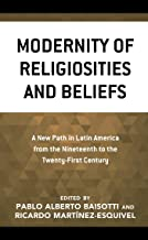 Modernity of Religiosities and Beliefs: A New Path in Latin America from the Nineteenth to the Twenty-First Century (Engli...