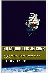 No mundo dos Jetsons: Milagres do setor privado e crimes do setor público (Portuguese Edition) Kindle Edition