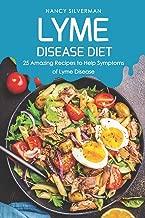 Lyme Disease Diet: 25 Amazing Recipes to Help Symptoms of Lyme Disease