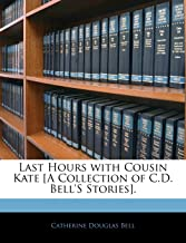 Last Hours with Cousin Kate [A Collection of C.D. Bell'S Stories].