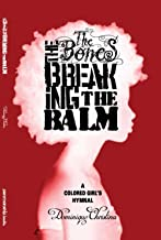 The Bones, The Breaking, The Balm: A Colored Girl's Hymnal