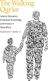 The Walking Qur'an: Islamic Education, Embodied Knowledge, and History in West Africa (Islamic Civilization and Muslim Networks)