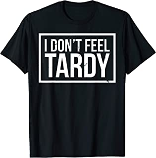 Funny I Don't Feel Tardy T-Shirt