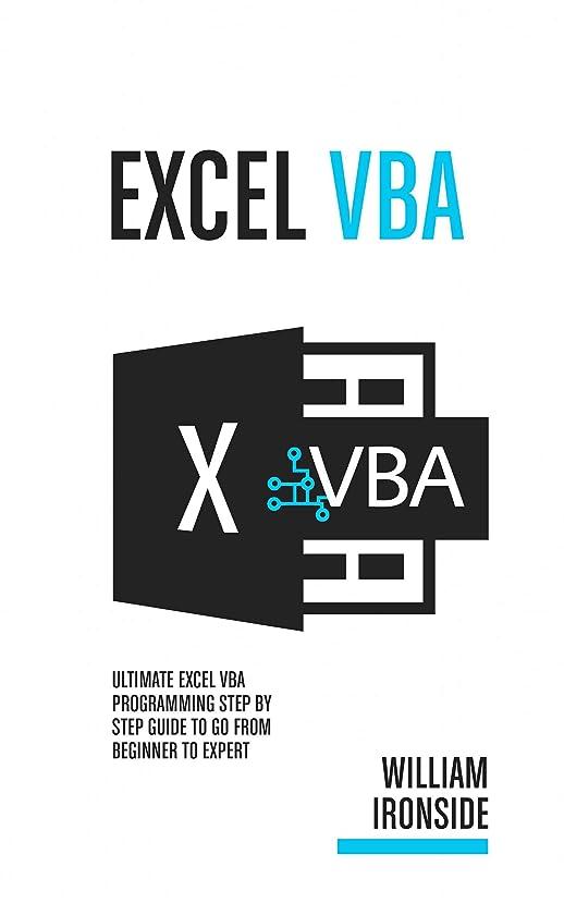 比喩バレエつらいExcel VBA: Ultimate Excel VBA Programming Step By Step Guide to Go from Beginner to Expert (English Edition)