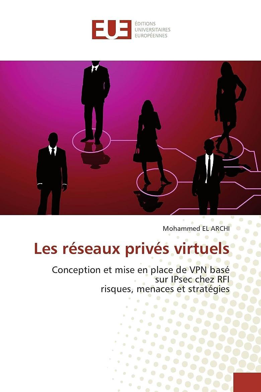 隣接メイエラ重荷Les réseaux privés virtuels: Conception et mise en place de VPN basé sur IPsec chez RFI risques, menaces et stratégies