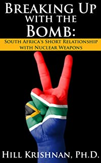 Breaking Up with the Bomb: South Africa's Short Relationship with Nuclear Weapons