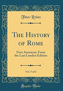 The History of Rome, Vol. 5 of 6: First American, from the Last London Edition (Classic Reprint)