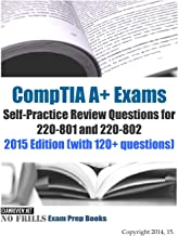 CompTIA A+ Exams Self-Practice Review Questions for 220-801 and 220-802: 2015 Edition (with 120+ questions)