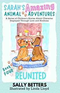 Reunited: Book 4 in the Series Sarah's Amazing Animal Adventures: A Series of Children's Stories About Character Displayed...