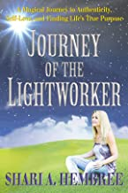 Journey of the Lightworker: A Magical Journey to Authenticity, Self-Love, and Finding Life's True Purpose (English Edition)