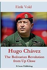 Hugo Chávez The Bolivarian Revolution from Up Close Broché