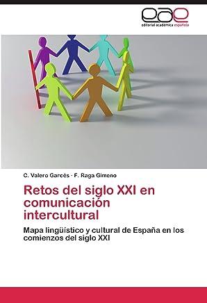 Retos del siglo XXI en comunicación intercultural: Mapa lingüístico y cultural de España en los comienzos del siglo XXI