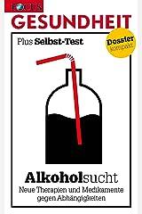 Alkoholsucht: Neue Therapien und Medikamente gegen Abhängigkeiten Kindle Ausgabe