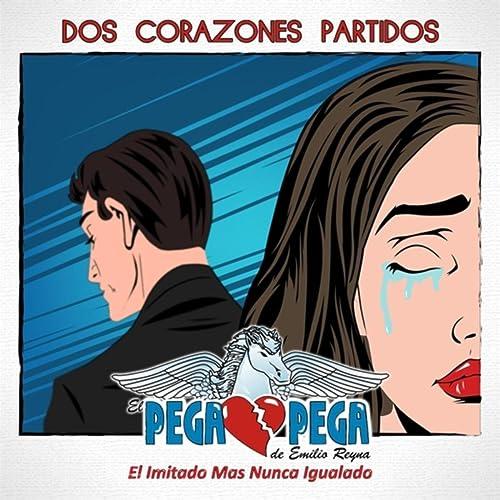 Dos Corazones Partidos by El Pega Pega De Emilio Reyna on ...