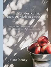 Von der Kunst einen Pfirsich zu essen: Rezepte und Geschicht