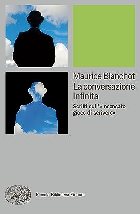 La conversazione infinita: Scritti sull«insensato gioco di scrivere» (Piccola biblioteca Einaudi. Nuova serie Vol. 634)