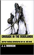 Crusade in the Deadlands: Horror Fantasy Adventures  for 1st -8th level