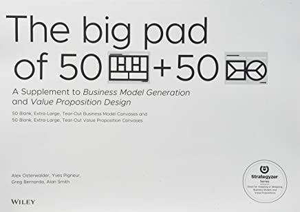 The Big Pad of 50 Blank, Extra-large Business Model Canvases and 50 Blank, Extra-large Value Proposition Canvases: A Supplement to Busines Model Gener