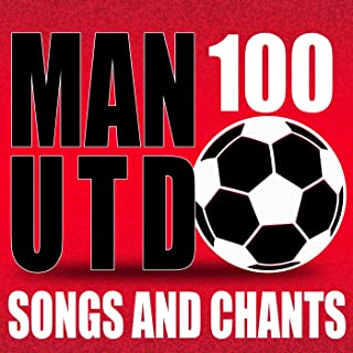 100 Manchester United Songs and Chants [Explicit]