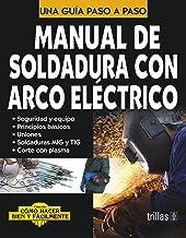 Manual de soldadura con arco electrico / Manual of Electric Arc Welding: Una Guia Paso a Paso / a Step by Step Guide (Como hacer bien y facilmente / How to Do It Right and Easy) (Spanish Edition)