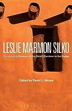 Leslie Marmon Silko: Ceremony, Almanac of the Dead, Gardens in the Dunes (Bloomsbury Studies in Contemporary North America...