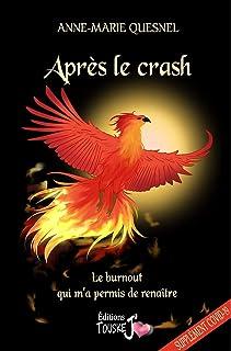 Après le crash: Le burnout qui m'a permis de renaître (French Edition)