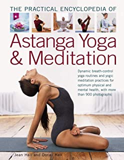 The Practical Encyclopedia of Astanga Yoga & Meditation: Dynamic Breath-Control Yoga Routines And Yogic Meditation Practices For Optimum Physical And Mental Health, With More Than 900 Photographs