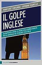 Scaricare Libri Il golpe inglese: Da Matteotti a Moro: le prove della guerra segreta per il controllo del petrolio e dell'Italia PDF