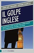 Il golpe inglese: Da Matteotti a Moro: le prove della guerra segreta per il controllo del petrolio e dell'Italia (Italian Edition)