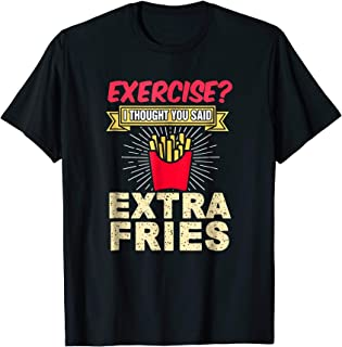Exercise? Extra Fries- Awesome Funny Graphic T-Shirt Gift