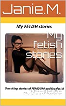 My fetish stories: 5 exciting stories of FEMDOM and footfetish