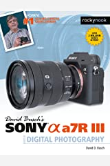 David Busch's Sony Alpha a7R III Guide to Digital Photography (The David Busch Camera Guide Series) Kindle Edition