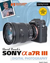 David Busch's Sony Alpha a7R III Guide to Digital Photography (The David Busch Camera Guide Series)