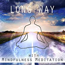 Long Way with Mindfulness Meditation - Energy of Thought for Calm and Peaceful Relaxation, Zen Garden, Secret Sounds, Healing Music, Instrumental Music with Nature Sounds, Yoga Poses